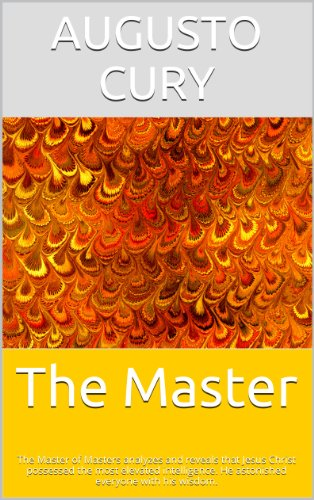 The Master: The Master of Masters analyzes and reveals that Jesus Christ possessed the most elevated intelligence.  He astonished everyone with his wisdom. ... Intelligence Book 1) (English Edition)