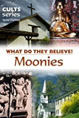 Moonies: What Do They Believe? (Cults and Isms Book 7) Kindle Edition