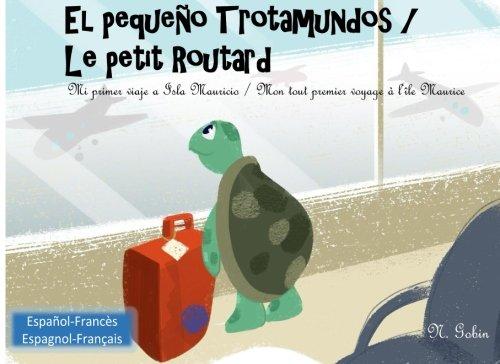 Download El pequeno Trotamundos / Le petit Routard: Libro bilingue para ninos de 1 - 6 anos (espanol - frances) Livre bilingue pour enfants (francais - ... (Volume 1) (Spanish and French Edition) pdf