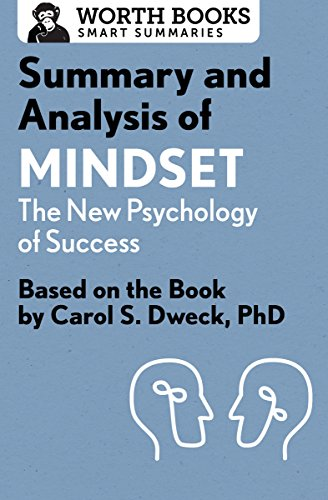 Summary and Analysis of Mindset: The New Psychology of Success: Based on the Book by Carol S. Dweck, PhD (Smart Summaries)