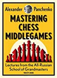 Mastering Chess Middlegames: Lectures From The All-russian School Of Grandmasters-Alexander Panchenko