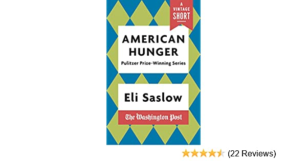 american hunger the pulitzer prize winning washington post series a vintage short kindle edition by eli saslow politics social sciences kindle