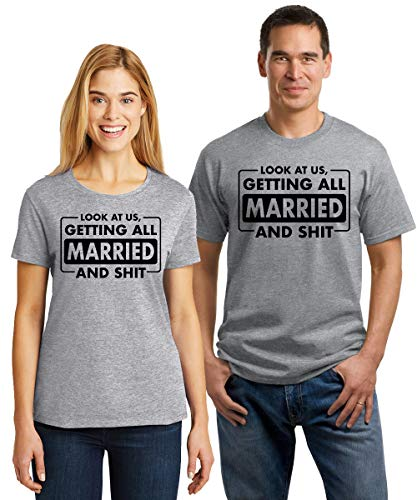 SignatureTshirts Womens Mens Look at us Getting All Married and Shit T-Shirts Sport Grey