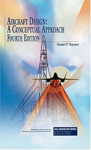 Aircraft Design: A Conceptual Approach, Fourth Edition (AIAA Education) (AIAA Education Series)