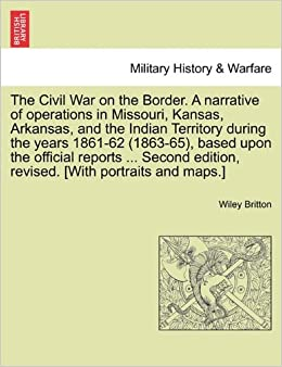 Book The Civil War on the Border. A narrative of operations in Missouri, Kansas, Arkansas, and the Indian Territory during the years 1861-62 (1863-65), ... edition, revised. [With portraits and maps.]