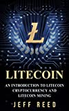 Litecoin: An Introduction to Litecoin Cryptocurrency and Litecoin Mining (A Litecoin Primer)