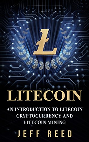 Litecoin: An Introduction to Litecoin Cryptocurrency and Litecoin