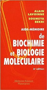 Aide-mémoire de biochimie et biologie moléculaire par Alain Lavoinne