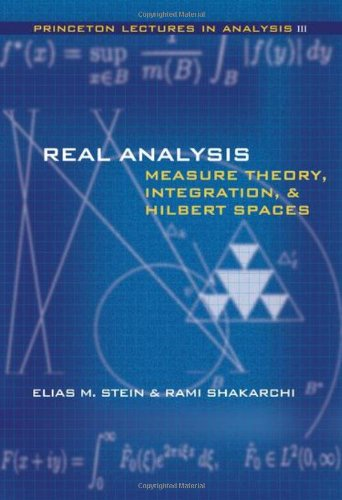 Real Analysis: Measure Theory, Integration, and Hilbert Spaces (Princeton Lectures in Analysis) (Bk. 3)