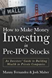 img - for How to Make Money Investing in Pre-IPO Stocks: An Investors Guide to Building Wealth in Private Companies book / textbook / text book