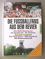 Die Fussballfans aus dem Revier: Rot-Weiß Oberhausen, FC Schalke 04, VfL Bochum, Borussia Dortmund, Rot-Weiß Essen, MSV Duisburg, SG Wattenscheid 09
