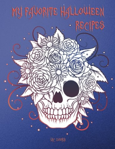 My Favorite Halloween Recipes: 101 Blank Recipe Pages - Background Halloween No 3  - Skulls on all pages (8.5