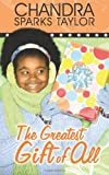 The Greatest Gift of All, Chandra Taylor, 1463650205