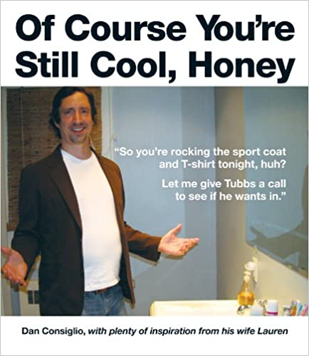 Laden Sie kostenlos italienische Bücher herunter Of Course You're Still Cool, Honey by Dan Consiglio PDF B004MYFL40