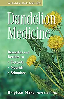 Dandelion Medicine: Remedies and Recipes to Detoxify, Nourish, and Stimulate by [Mars, Brigitte]