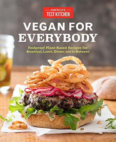 Vegan for Everybody: Foolproof Plant-Based Recipes for Breakfast, Lunch, Dinner, and In-Between