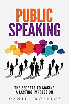 Public Speaking: The Secrets To Making A Lasting Impression (A Quick & Easy Pocket Guide Secret Skills Book) (2020 UPDATE) (Presentations Book 1)