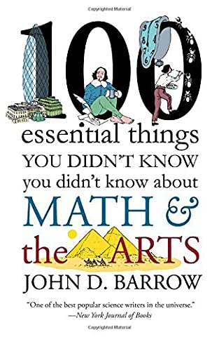 100 Essential Things You Didn't Know You Didnt Know about Math and the Arts by John D. Barrow (John Barrow Norton)