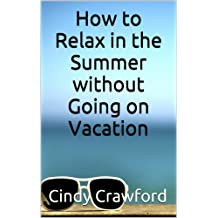 Vacation Deals: How to Relax in the Summer without Going on Vacation