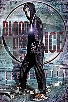 Blood Like Ice: An Urban Fantasy Novel (Misfits of Magic Book 2) by [Hayton, Lee]