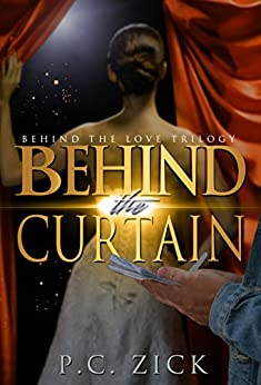 Behind the Curtain (Behind the Love Trilogy): New Adult Romance by [Zick, P.C.]
