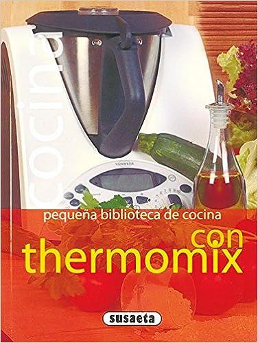 Cocina Con Thermomix(Pequeña Biblioteca De Cocina): Amazon.es: Susaeta, Equipo, Susaeta, Equipo: Libros