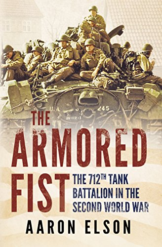 The Armored Fist: The 712th Tank Battalion in the Second World -