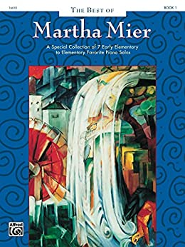The Best of Martha Mier, Book 1: For Early Elementary to Elementary Piano by [Mier, Martha]