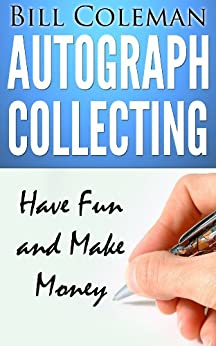 Collecting Autographs: Have Fun and Make Money by [Coleman, Bill]