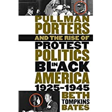 Pullman Porters and the Rise of Protest Politics in Black America, 1925-1945 (The John Hope Franklin Series in African American History and Culture)