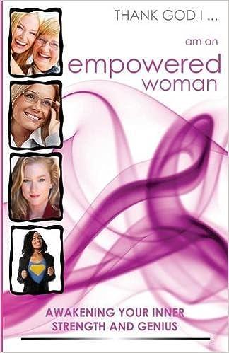 Thank God I, Am an Empowered Woman: Awakening Your Inner