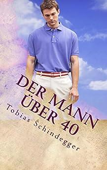 Der Mann über 40 (German Edition) by [Schindegger, Tobias]
