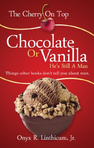 The Cherry On Top - Chocolate or Vanilla, He's Still A Man