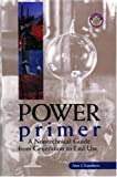 Power Primer : A Nontechnical Guide from Generation to End Use, Chambers, Ann, 087814756X