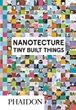 Nanotecture. Tiny build things. Ediz. illustrata