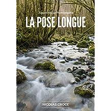 La Pose Longue: Les secrets de la photographie en pose longue enfin expliqués simplement (French Edition)