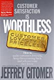 img - for Customer Satisfaction Is Worthless, Customer Loyalty Is Priceless: How to Make Customers Love You, Keep Them Coming Back and Tell Everyone They Know book / textbook / text book