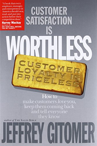 Customer Satisfaction Is Worthless, Customer Loyalty Is Priceless: How to Make Customers Love You, Keep Them Coming Back