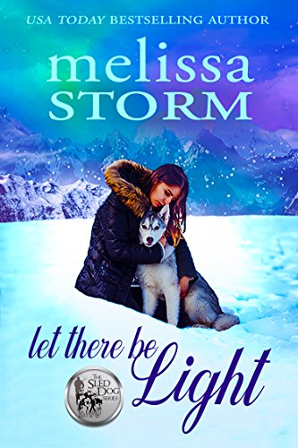 Let There Be Light (The Sled Dog Series Book 2) by [Storm, Melissa]