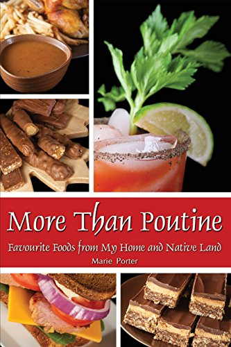 More Than Poutine: Favourite Foods from My Home and Native Land by Marie Porter