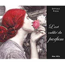 L'art oublié du parfum: Essais - documents (Essais-Documents) (French Edition)