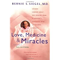 Love, Medicine and Miracles: Lessons Learned about Self-Healing from a Surgeon's...