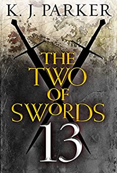 The Two of Swords: Part Thirteen by [Parker, K. J.]
