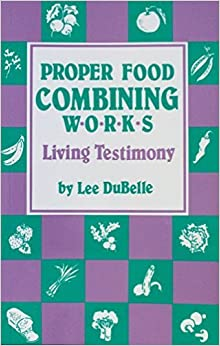 Book Proper Food Combining Works: Living Testimony by Lee DuBelle (1987-06-01)