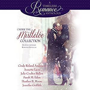 Under the Mistletoe: Six Contemporary Romance Novellas Audiobook