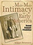 Male-Male Intimacy in Early America, William Benemann, 1560233451