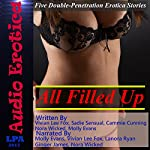 All Filled Up: Five Double-Penetration Erotica Stories | Molly Evans,Vivian Lee Fox,Sadie Sensual,Cammie Cunning,Nora Wicked