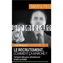 Le recrutement, comment ça marche ?: 5 étapes-clés pour sélectionner le bon candidat (Coaching pro t. 19) (French Edition)