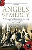 Angels of Mercy: A Women's Hospital on the Western Front 1914 - 1918