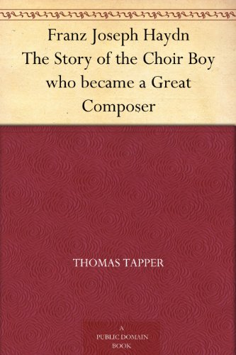 Franz Joseph Haydn The Story of the Choir Boy who became a Great Composer by [Tapper, Thomas]